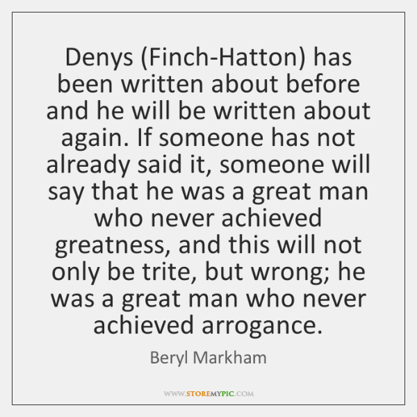 Denys (Finch-Hatton) has been written about before and he will be written ...