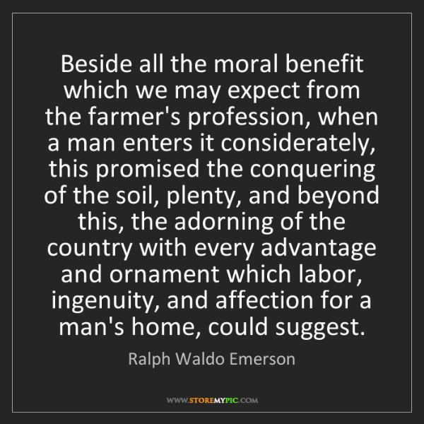 Ralph Waldo Emerson: Beside all the moral benefit which we may expect from...