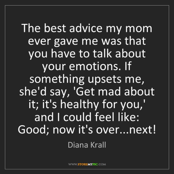Diana Krall: The best advice my mom ever gave me was that you have...