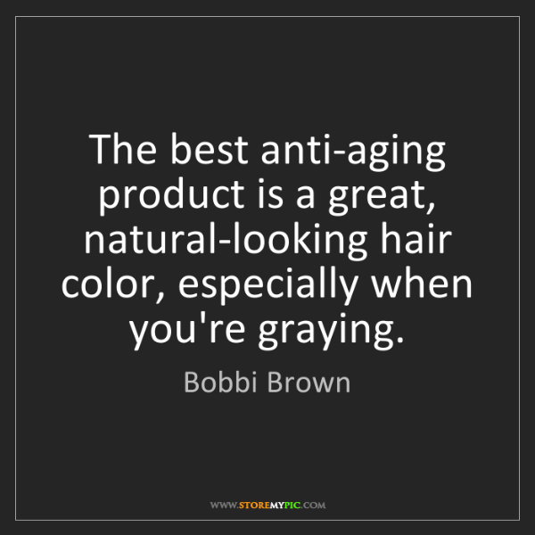 Bobbi Brown: The best anti-aging product is a great, natural-looking...