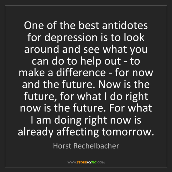 Horst Rechelbacher: One of the best antidotes for depression is to look around...