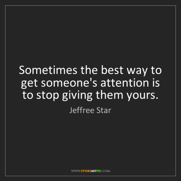 Jeffree Star: Sometimes the best way to get someone's attention is...