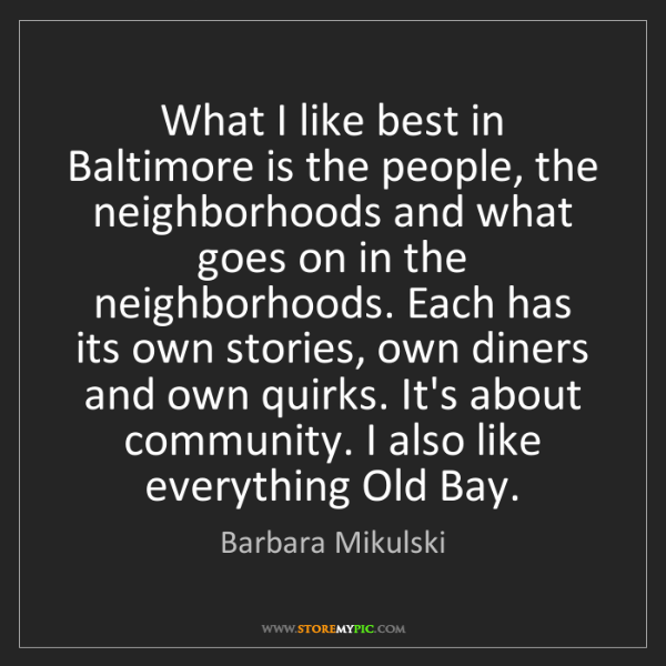 Barbara Mikulski: What I like best in Baltimore is the people, the neighborhoods...