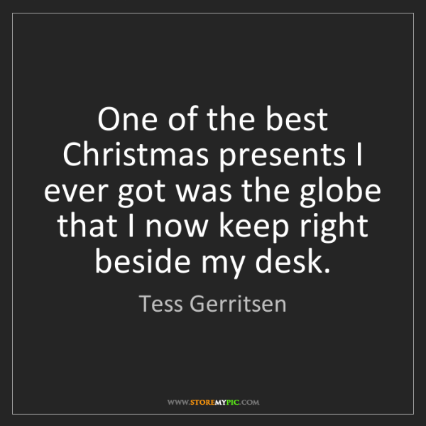Tess Gerritsen: One of the best Christmas presents I ever got was the...