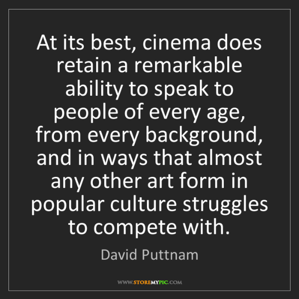 David Puttnam: At its best, cinema does retain a remarkable ability...