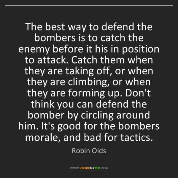 Robin Olds: The best way to defend the bombers is to catch the enemy...