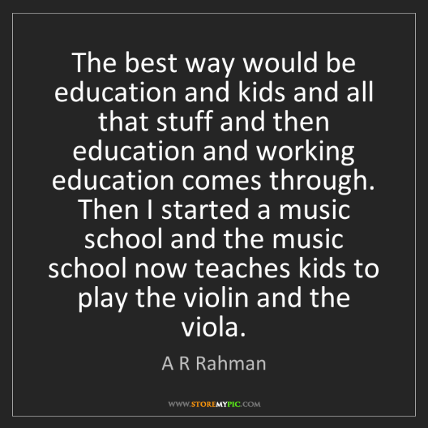 A R Rahman: The best way would be education and kids and all that...
