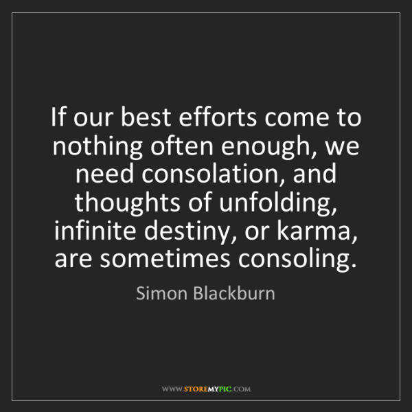 Simon Blackburn: If our best efforts come to nothing often enough, we...