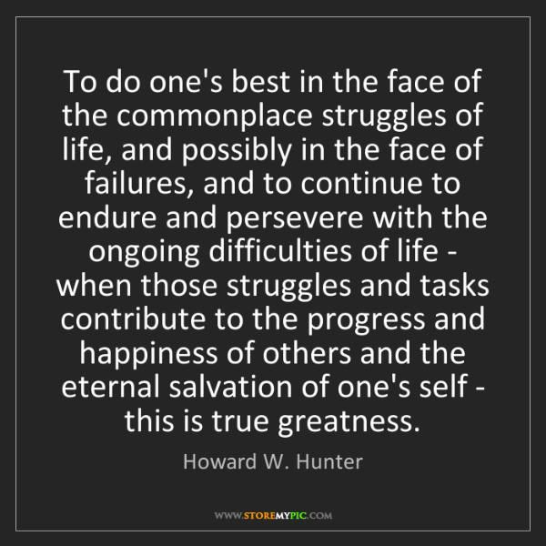 Howard W. Hunter: To do one's best in the face of the commonplace struggles...
