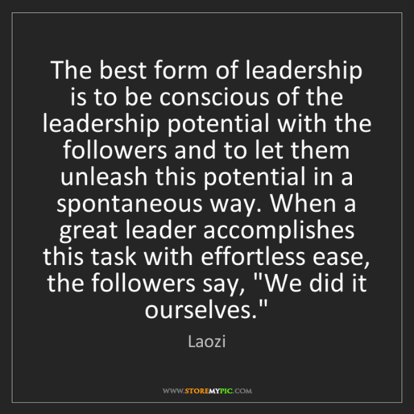 Laozi: The best form of leadership is to be conscious of the...