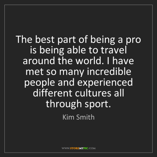 Kim Smith: The best part of being a pro is being able to travel...