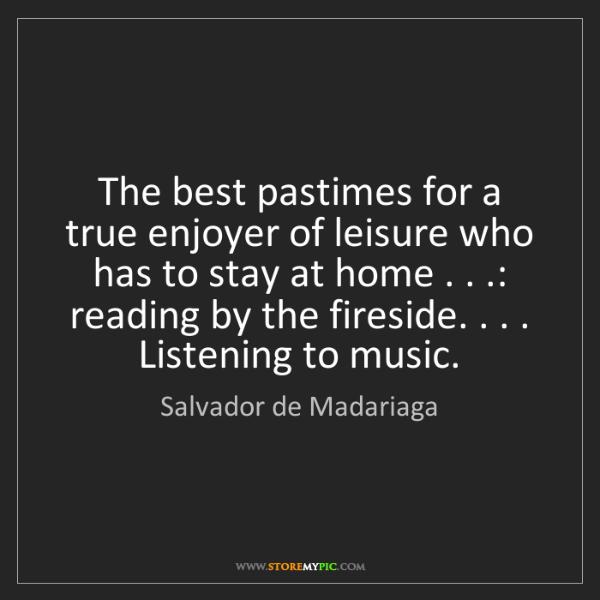 Salvador de Madariaga: The best pastimes for a true enjoyer of leisure who has...