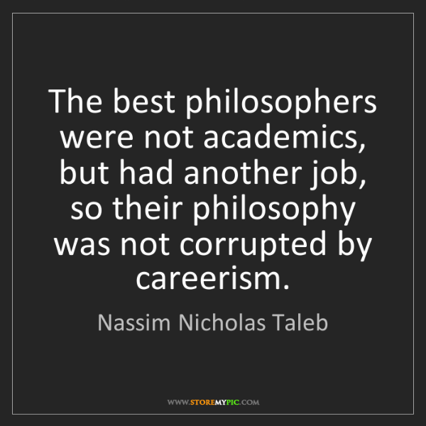 Nassim Nicholas Taleb: The best philosophers were not academics, but had another...