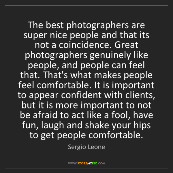 Sergio Leone: The best photographers are super nice people and that...