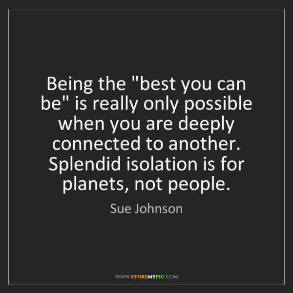 "Sue Johnson: Being the ""best you can be"" is really only possible when..."