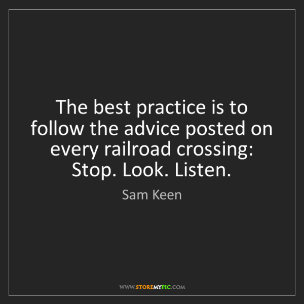 Sam Keen: The best practice is to follow the advice posted on every...