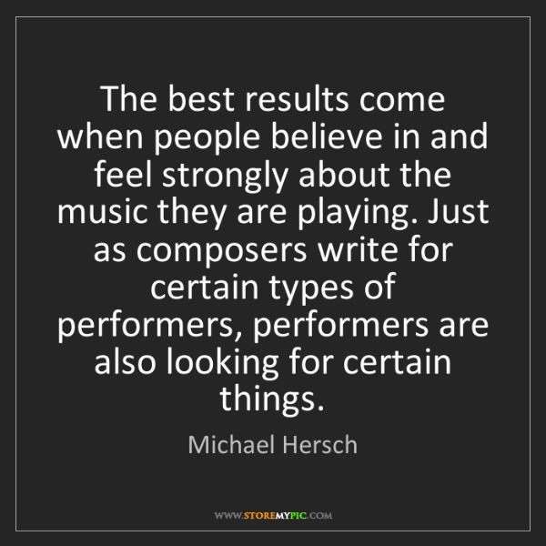 Michael Hersch: The best results come when people believe in and feel...