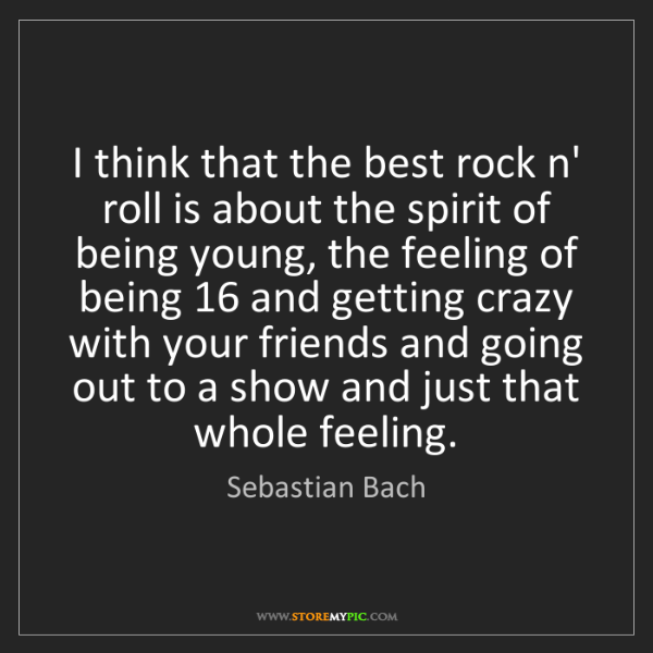 Sebastian Bach: I think that the best rock n' roll is about the spirit...