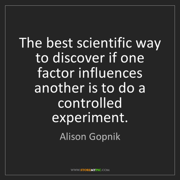 Alison Gopnik: The best scientific way to discover if one factor influences...