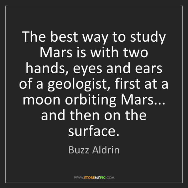 Buzz Aldrin: The best way to study Mars is with two hands, eyes and...