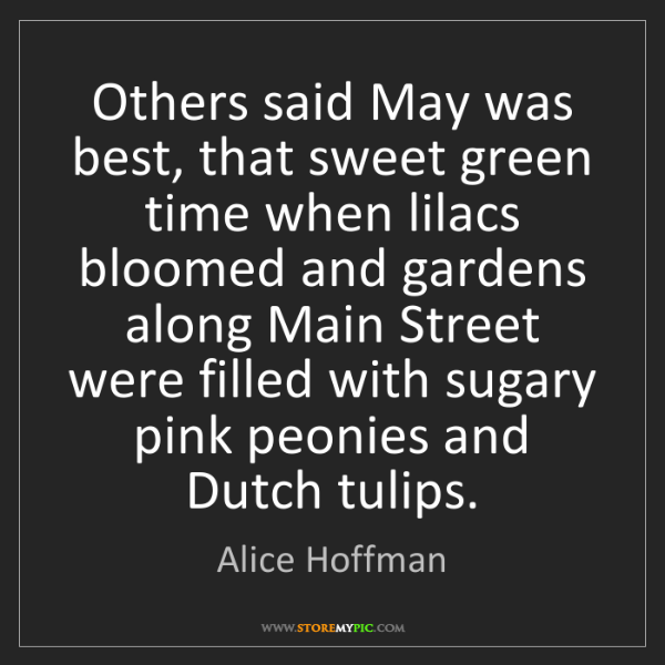 Alice Hoffman: Others said May was best, that sweet green time when...