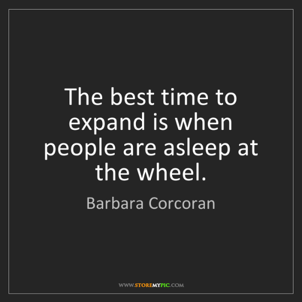 Barbara Corcoran: The best time to expand is when people are asleep at...
