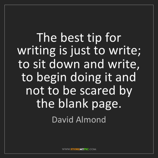 David Almond: The best tip for writing is just to write; to sit down...