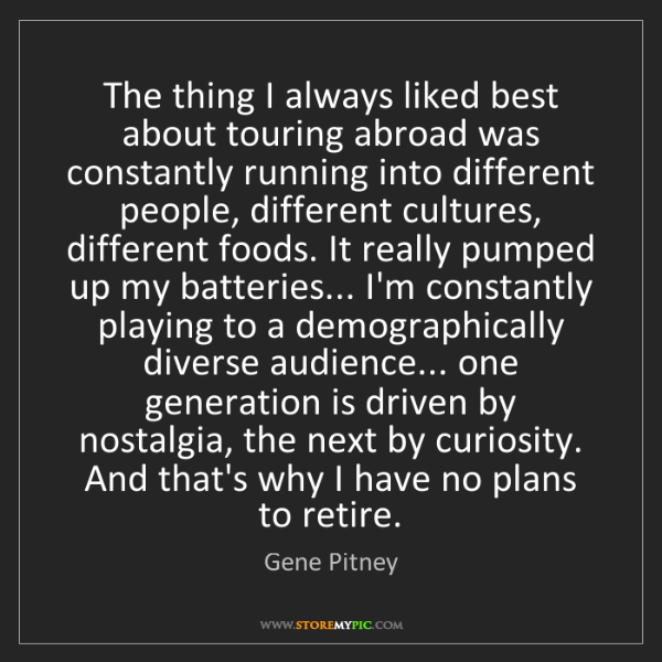 Gene Pitney: The thing I always liked best about touring abroad was...