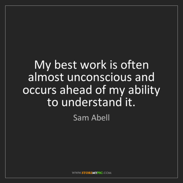 Sam Abell: My best work is often almost unconscious and occurs ahead...