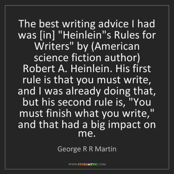 "George R R Martin: The best writing advice I had was [in] ""Heinlein's Rules..."