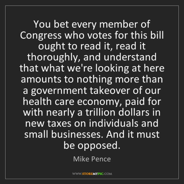 Mike Pence: You bet every member of Congress who votes for this bill...