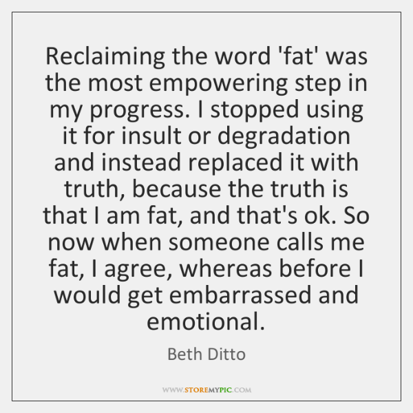 Reclaiming the word 'fat' was the most empowering step in my progress. ...