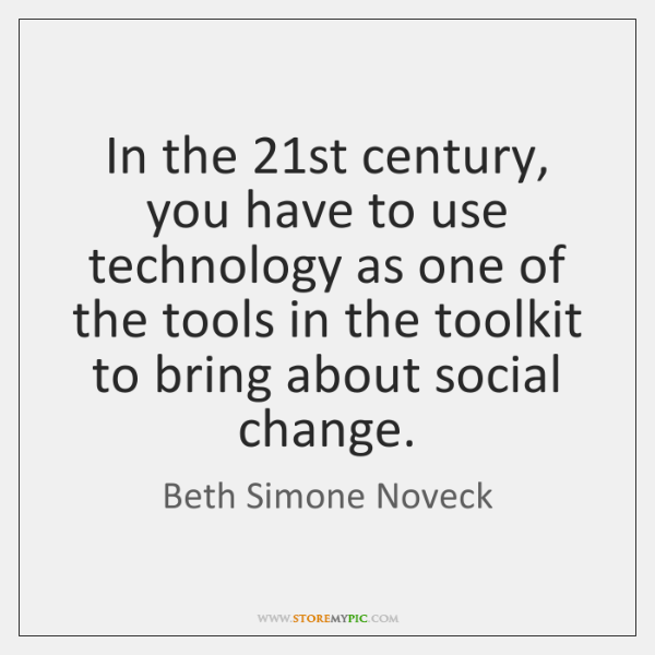 In the 21st century, you have to use technology as one of ...