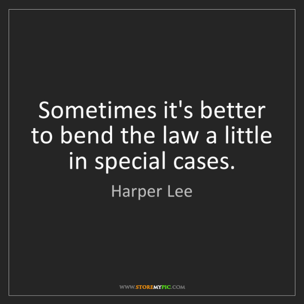 Harper Lee: Sometimes it's better to bend the law a little in special...