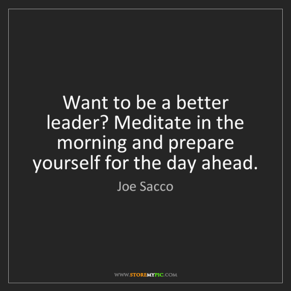 Joe Sacco: Want to be a better leader? Meditate in the morning and...