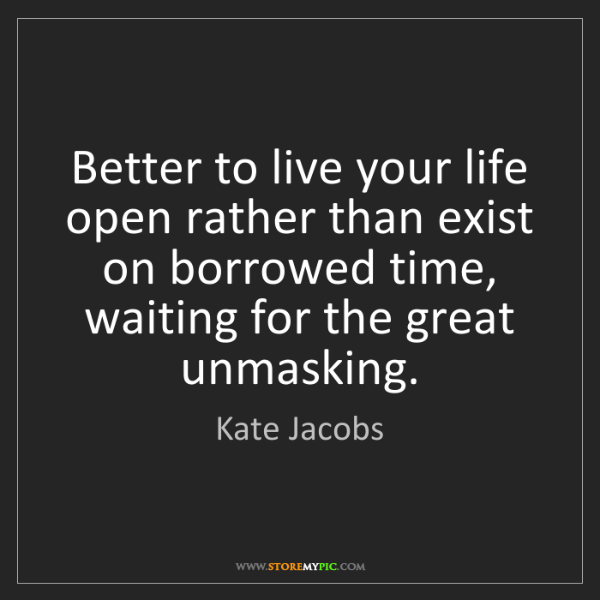 Kate Jacobs: Better to live your life open rather than exist on borrowed...