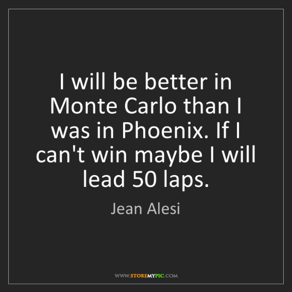 Jean Alesi: I will be better in Monte Carlo than I was in Phoenix....