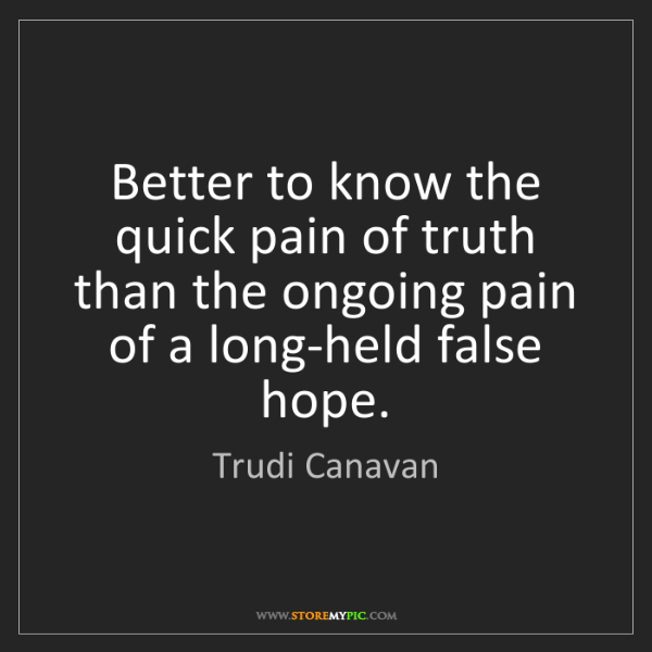 Trudi Canavan: Better to know the quick pain of truth than the ongoing...