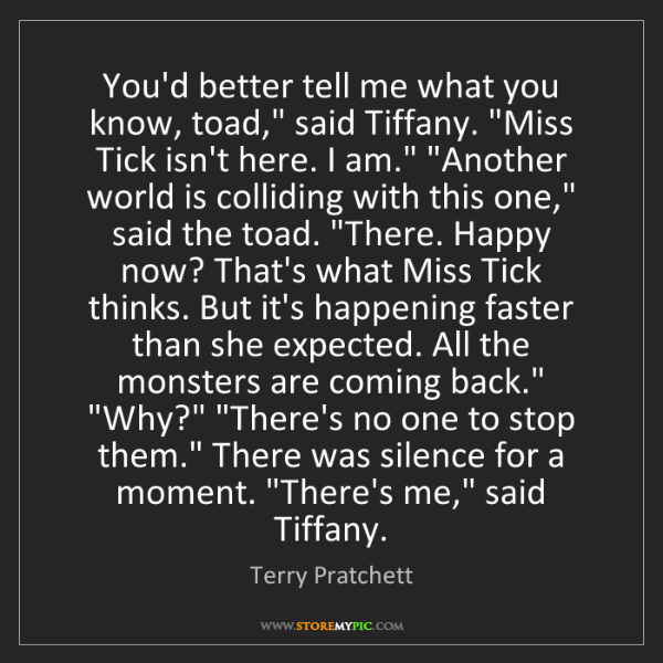 "Terry Pratchett: You'd better tell me what you know, toad,"" said Tiffany...."