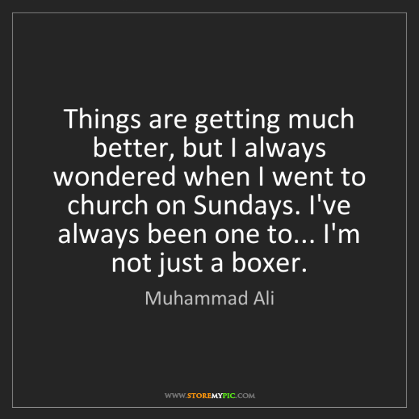 Muhammad Ali: Things are getting much better, but I always wondered...