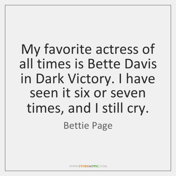 My favorite actress of all times is Bette Davis in Dark Victory. ...