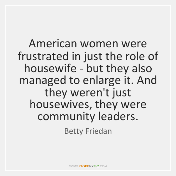 American women were frustrated in just the role of housewife - but ...