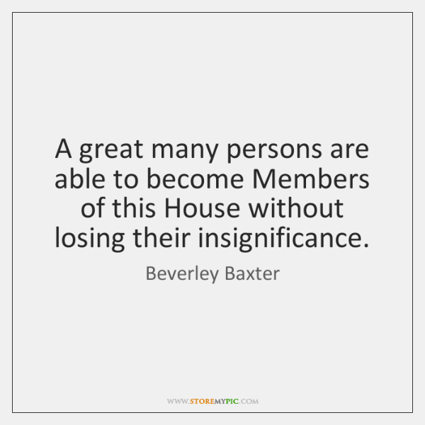A great many persons are able to become Members of this House ...