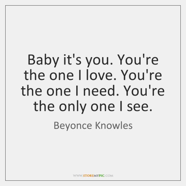 Baby it's you. You're the one I love. You're the one I ...