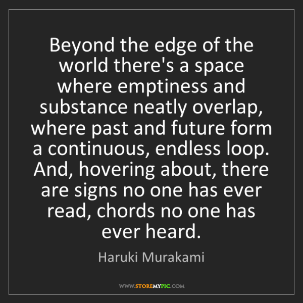 Haruki Murakami: Beyond the edge of the world there's a space where emptiness...