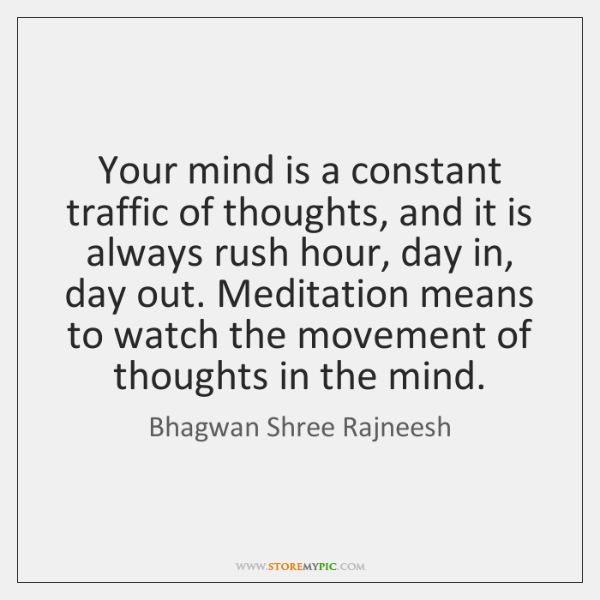 Your mind is a constant traffic of thoughts, and it is always ...