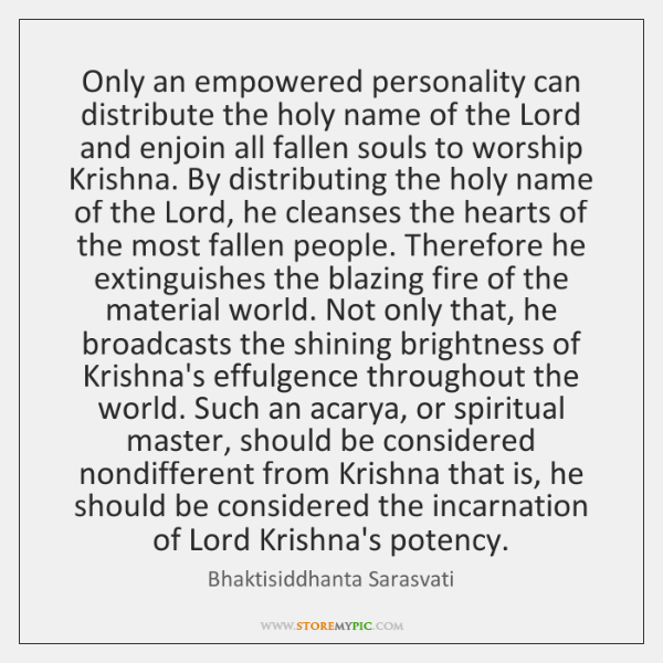 Only an empowered personality can distribute the holy name of the Lord ...
