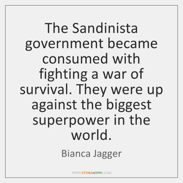 The Sandinista government became consumed with fighting a war of survival. They ...