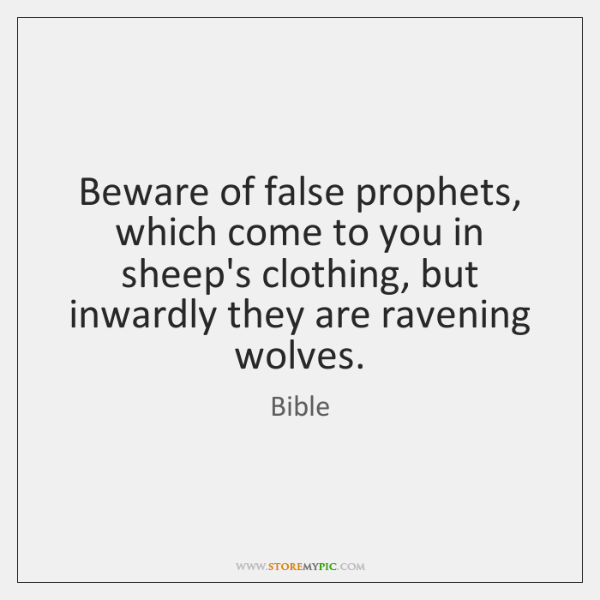 Beware of false prophets, which come to you in sheep's clothing, but ...