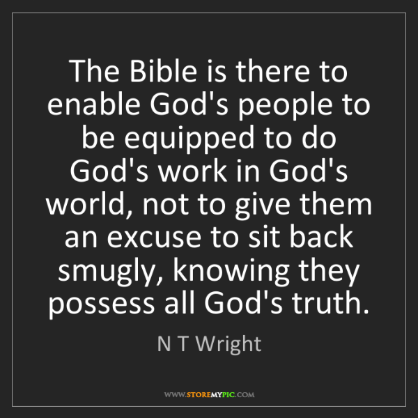N T Wright: The Bible is there to enable God's people to be equipped...